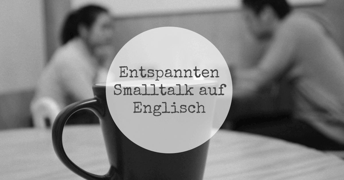 Entspannten Smalltalk auf Englisch lernen