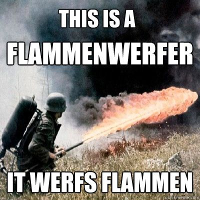 Flammenwerfer: it werfs Flammen.