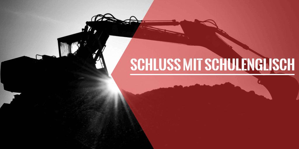 Silhouette von einem Bagger und text SCHLUSS MIT SCHULENGLISCH